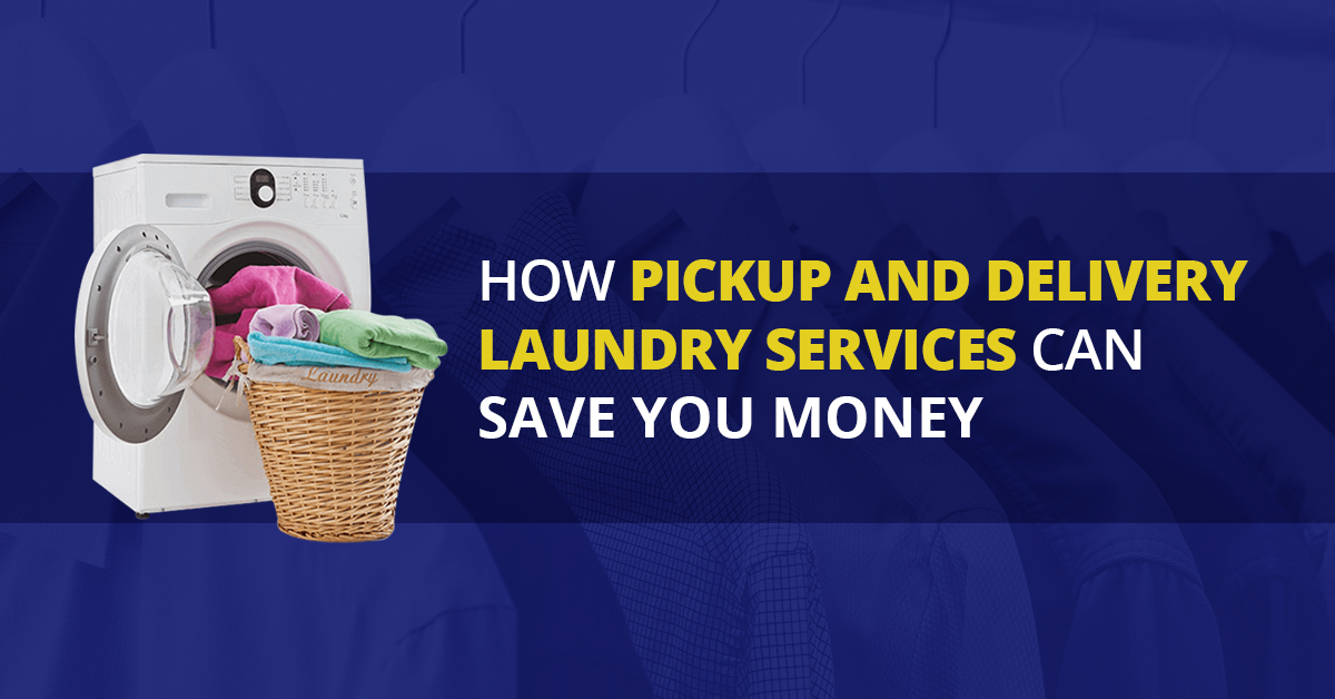 Pickup Delivery Laundry Services Can Save You Money Time